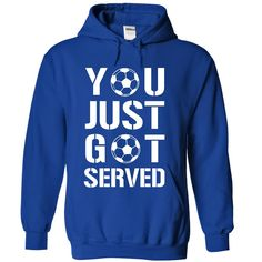 You Just Got Served - Soccer Shirt http://www.sunfrogshirts.com/Sports/You-Just-Got-Served-Soccer-2596-NavyBlue-31702784-Hoodie.html?13363