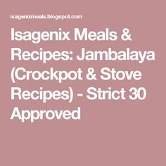 Isagenix Meals & Recipes: Jambalaya (Crockpot & Stove Recipes) - Strict 30 Approved
