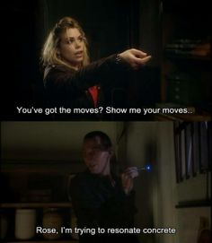 This is probably my favorite 'Ninth Doctor' line, ever.  Especially since he immediately turns and gives Rose a look that, had he turned it towards the concrete, would have dissolved it immediately.