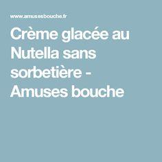 Crème glacée au Nutella sans sorbetière - Amuses bouche