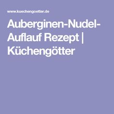 Auberginen-Nudel-Auflauf Rezept | Küchengötter