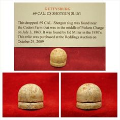 "Dug Confederate ""Shotgun Slug"" .69 Cal. from Codori Farm, Gettysburg, PA.  Ref. Mason & McKee# 64. Used by North Carolina Troops and known to be produced at the School of the deaf, dumb, and blind of Raleigh (which was converted to a cartridge lab). This is the scarcest of the slug varieties. Eyeballed by Ed Miller in the 1930′s. Perfect dropped condition."