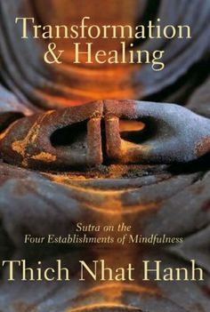 Transformation and Healing: Sutra on the Four Establishments of Mindfulness by Thich Nhat Hanh. $9.59. 152 pages. Author: Thich Nhat Hanh. Publisher: Parallax Press; 2nd edition (March 1, 2009)