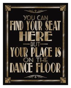 This design is part of our stunning roaring 20s Collection in black and glitter gold look! Sign reads : YOU CAN FIND YOUR SEAT HERE-BUT YOUR PLACE