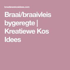 Braai/braaivleis bygeregte   Kreatiewe Kos Idees