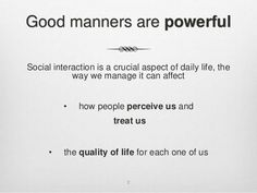 good manners are handicap in modern society The 'futurists' (male and female prediction pundits) unanimously agree, 'the future belongs to women'  it will no longer be looked upon as a handicap, but a prerogative of 'the special sex'  they will look good, sound good, be charming and accommodating, carry on a good conversation and have impeccable manners.