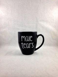 NEW DESIGN Male Tears coffee mug Featured on by thelittlevinylsaur Funny Coffee Mugs, Coffee Humor, Coffee Sayings, Black Coffee Mug, Coffee Cups, Buzzfeed Uk, Girls Tea Party, Sharpie Art, Cute Mugs