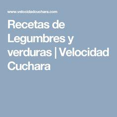 Recetas de Legumbres y verduras   Velocidad Cuchara #alimentacionsana