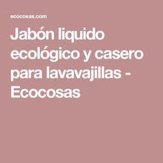 Jabón liquido ecológico y casero para lavavajillas - Ecocosas