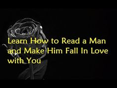 Learn How to Read a Man and Make Him Fall In Love with You