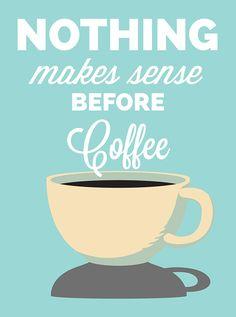 Nothing makes sense before coffee!