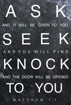 Mateo 7:7 NVI »Pidan, y se les dará; busquen, y encontrarán; llamen, y se les abrirá.