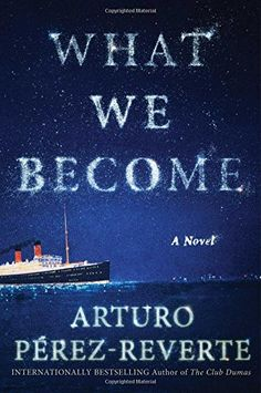 What We Become: A Novel by Arturo Perez-Reverte