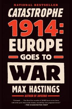 Catastrophe 1914: Europe Goes to War by Max Hastings