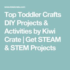 Top Toddler Crafts DIY Projects & Activities by Kiwi Crate   Get STEAM & STEM Projects