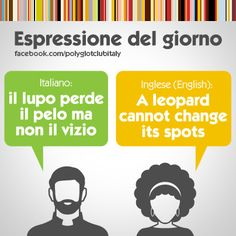 Italian / English idiom: a leopard cannot changes its spots