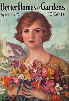"April 1925 ~ ""Better Homes and Gardens"" Magazine Front Cover Illustration of Lady with Flowers . Vintage Labels, Vintage Ephemera, Vintage Ads, Vintage Prints, Vintage Images, Old Magazines, Vintage Magazines, Magazine Illustration, Illustration Art"