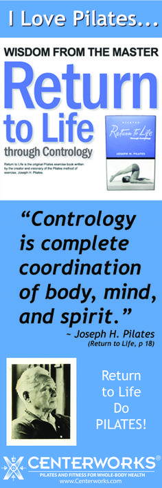 """I Love Pilates!  """"Contrology is complete coordination of body, mind, and spirit.""""  ~ Joseph H. Pilates"""