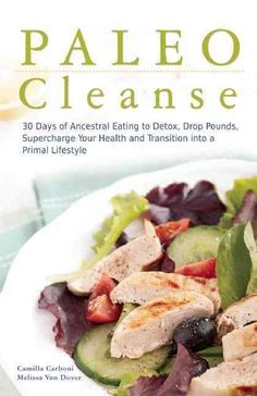Paleo Cleanse: 30 Days of Ancestral Eating to Detox, Drop Pounds, Supercharge Your Health and Transition into a P...