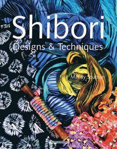 Shibori Designs & Techniques: Amazon.it: Mandy Southan: Libri in altre lingue