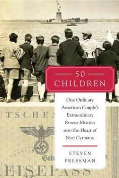 50 Children: One Ordinary American Couple's Extraordinary Rescue Mission Into the Heart of Nazi Germany. (Katie @Katie Hrubec Wilkins Futuristic Friday May selection