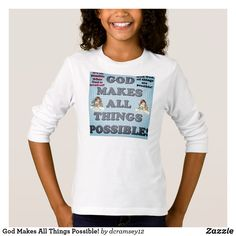 God Makes All Things Possible! T-Shirt