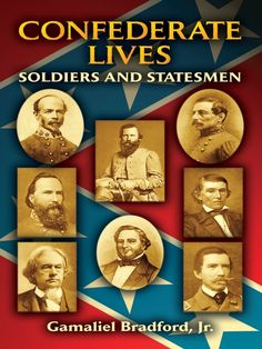 Confederate Lives by Gamaliel Bradford  The distinguished historian Gamaliel Bradford, Jr.--author of Lee, the American and other acclaimed Civil War biographies--offers portraits of eight key leaders of the Confederacy. Bradford's skills at compiling concise profiles are at their finest in these compelling sketches of prominent figures in the Southern Cause.Commanding officers include Joseph E. Johnston, the highest-ranking U.S. Army officer to resign and join the...