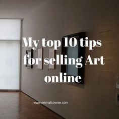 My top 10 tips for selling Art online – Emma Cownie