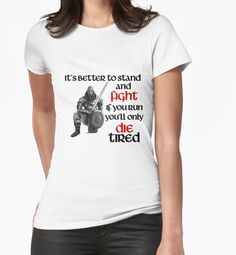 """Viking Warrior - Stand and Fight Women's Tee - Comes in Many Colors, Sizes and Styles.  * """"It's Better To Stand And Fight, If You Run You'll Only Die Tired"""" #viking #vikingwarrior #vikingshirt"""