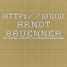 http://www.arndt-bruenner.de/mathe/scripts/polynomdivisionueben.htm POLYNOMDIVISION
