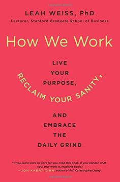 How We Work: Live Your Purpose, Reclaim Your Sanity, and ... https://www.amazon.com/dp/0062565060/ref=cm_sw_r_pi_dp_U_x_..BPAb9N1020Z