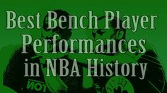 Best NBA Bench Player Performances