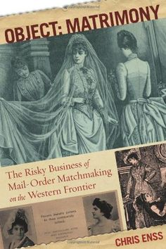Object: Matrimony: The Risky Business of Mail-Order Matchmaking on the Western Frontier by Chris Enss, http://www.amazon.com/dp/B00ADK5MAU/ref=cm_sw_r_pi_dp_Okv2ub0VY0BFG