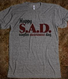 SAD singles awareness day we were doing this all during school today!!