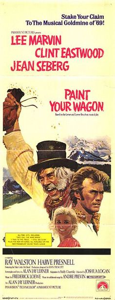 """1969 Paint Your Wagon A musical but look who is in it? Has a nice light side....I remember this movie for Clint singing?...""""I talk to the trees...but no one listens to me""""  One of my often used lines."""
