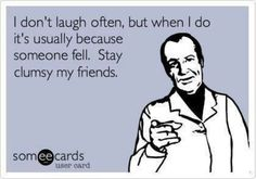 I laugh often *and* occasionally giggle when I see a fellow clumsy person attempt to move :)