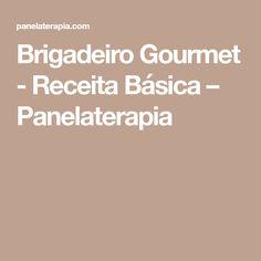 Brigadeiro Gourmet - Receita Básica – Panelaterapia