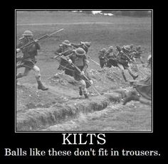 Never thought I would ever see a meme on Kilts.  You gotta give those Scotsmen credit.