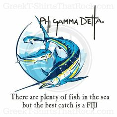 Phi Gamma Delta. There are plenty of fish in the sea but the best catch is always a FIJI! Guy Harvey looking Shirt design. Bid Day, Recruitment, and Rush Shirts. Call us Today! 800-644-3066