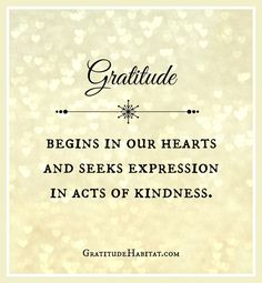 Gratitude leads to kindness.  Visit us at: http://www.GratitudeHabitat.com #gratitude #acts-of-kindness