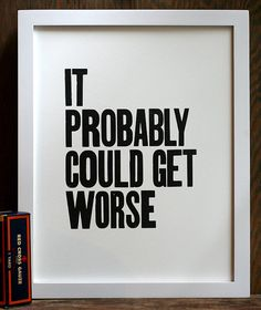 It Probably Could Get Worse letterpress print by starshapedpress, $20.00