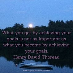 What you get by achieving your goals is not as important as what you become by achieving your goals. Henry David Throeau #goals #motivation @organicrunmom