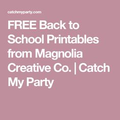 FREE Back to School Printables from Magnolia Creative Co.   Catch My Party