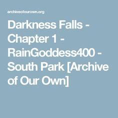 Darkness Falls - Chapter 1 - RainGoddess400 - South Park [Archive of Our Own]