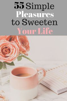 55 Simple Pleasures to Sweeten Your Life - Simple Living
