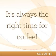 When is your favorite time of the day to drink coffee?