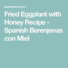 Fried Eggplant with Honey Recipe - Spanish Berenjenas con Miel