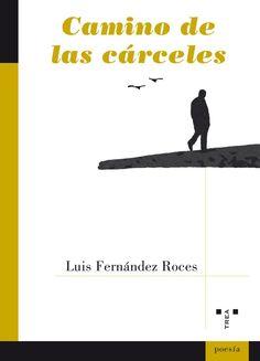 La poesía de Luis Fernández Roces es la voz de una meditación continuada, fecunda y honesta