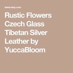 Rustic Flowers Czech Glass Tibetan Silver Leather by YuccaBloom Rustic Flowers, Blue Flowers, Czech Glass, Boho Chic, Silver, Leather, Handmade, Stuff To Buy, Jewelry
