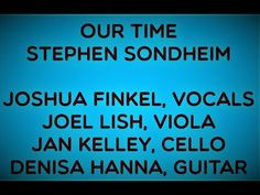 OUR TIME STEPHEN SONDHEIM JOSHUA FINKEL, VOCALS Current Events, Blessings, Acting, Joy, Concert, Youtube, Projects, Log Projects, Blue Prints
